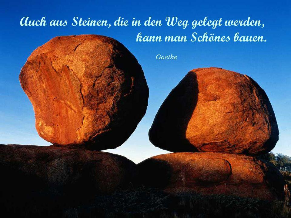 Auch aus Steinen, die in den Weg gelegt werden, kann man Schönes bauen.