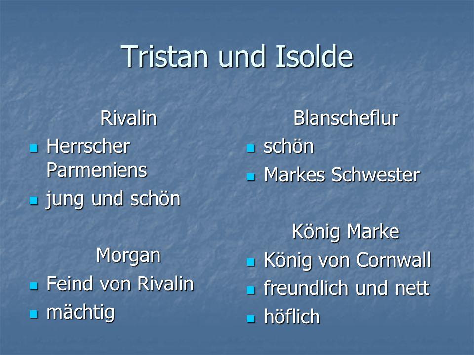 Tristan und Isolde Rivalin Herrscher Parmeniens jung und schön Morgan