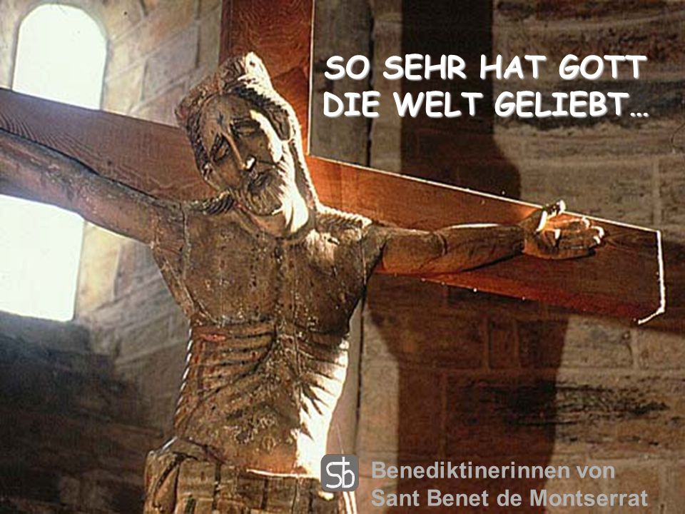 SO SEHR HAT GOTT DIE WELT GELIEBT…