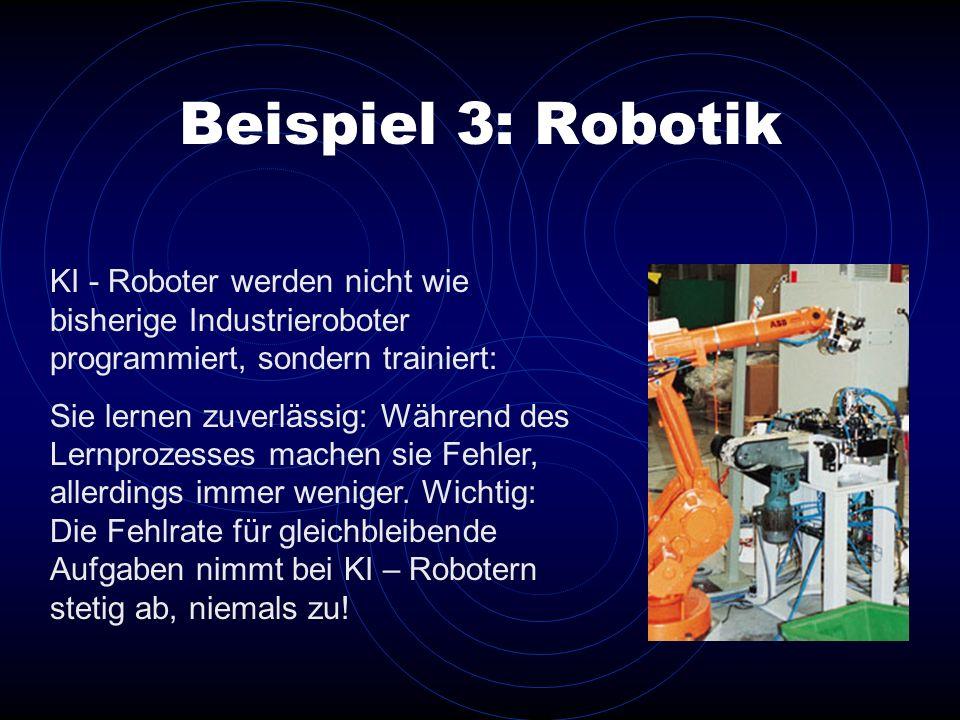 Beispiel 3: Robotik KI - Roboter werden nicht wie bisherige Industrieroboter programmiert, sondern trainiert: