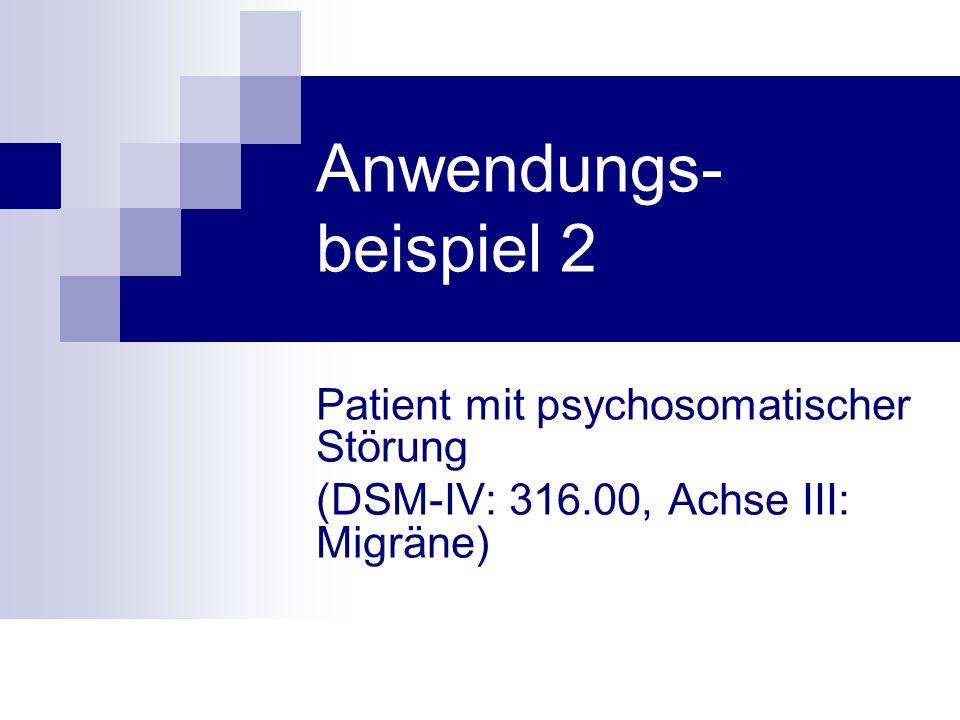 Anwendungs-beispiel 2 Patient mit psychosomatischer Störung