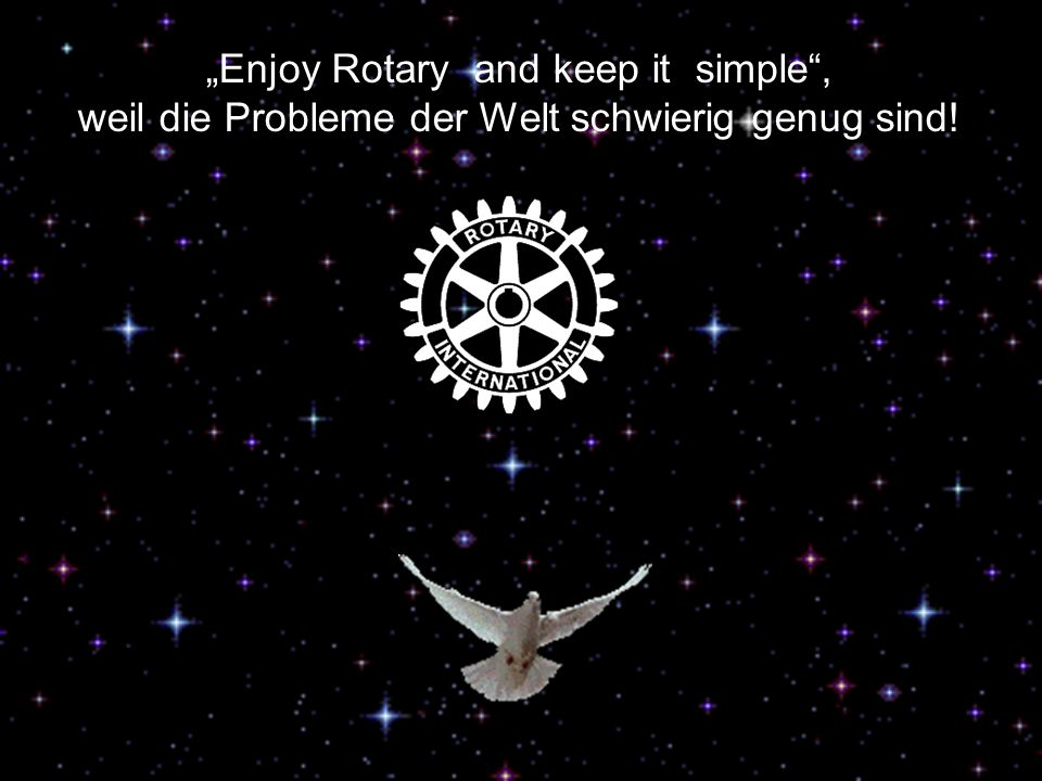 """Enjoy Rotary and keep it simple ,"