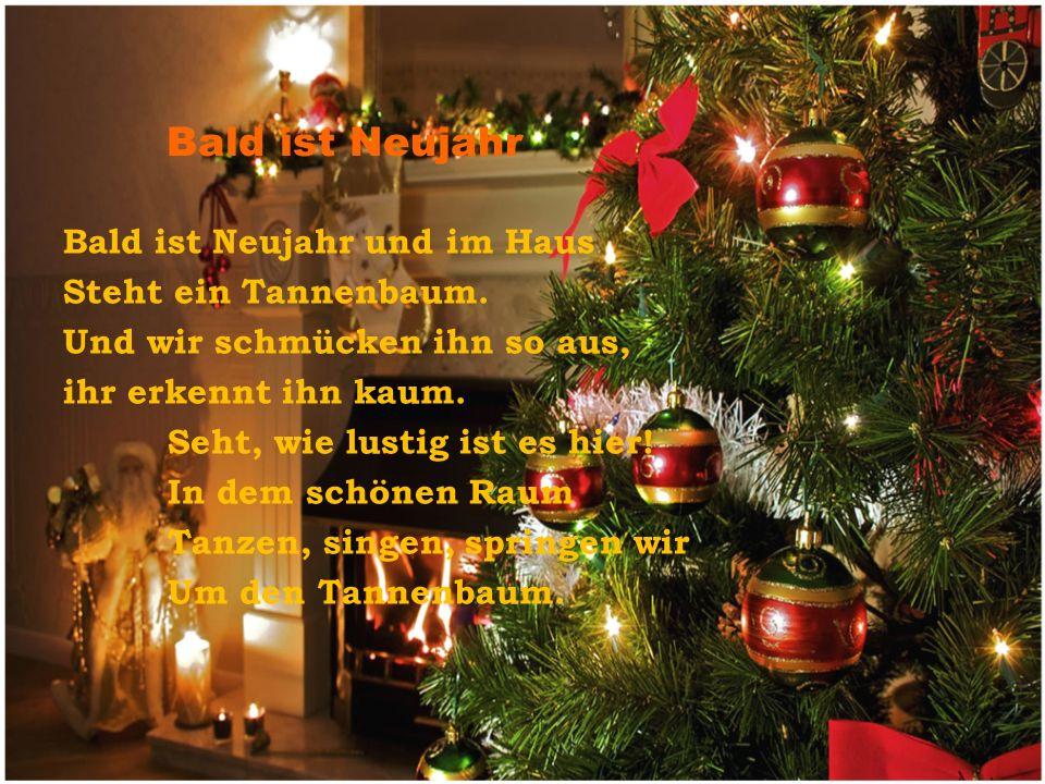Bald ist Neujahr Bald ist Neujahr und im Haus Steht ein Tannenbaum.