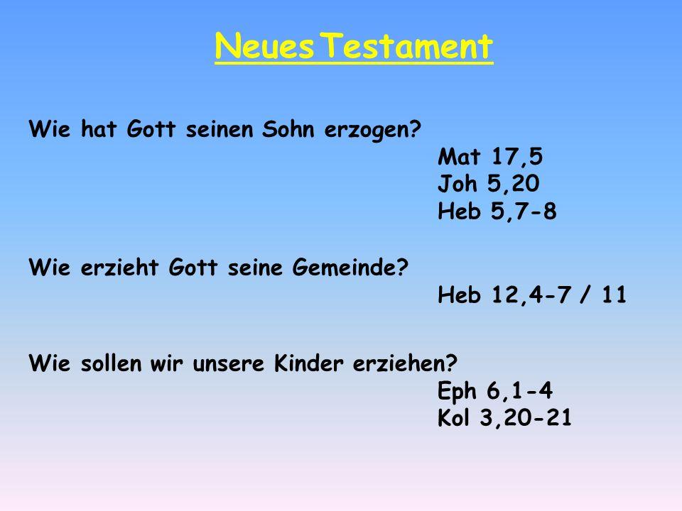 Neues Testament Wie hat Gott seinen Sohn erzogen Mat 17,5 Joh 5,20