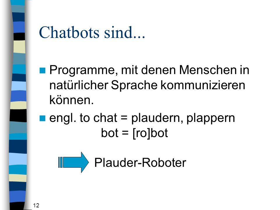 Chatbots sind... Programme, mit denen Menschen in natürlicher Sprache kommunizieren können.