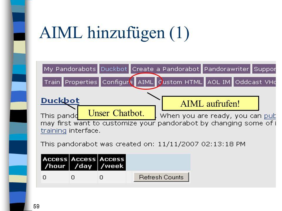 AIML hinzufügen (1) AIML aufrufen! Unser Chatbot.