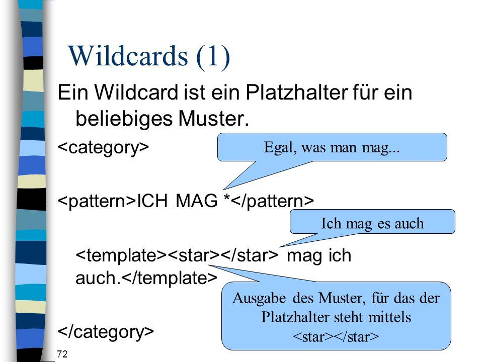 Wildcards (1) Ein Wildcard ist ein Platzhalter für ein beliebiges Muster. <category> <pattern>ICH MAG *</pattern>