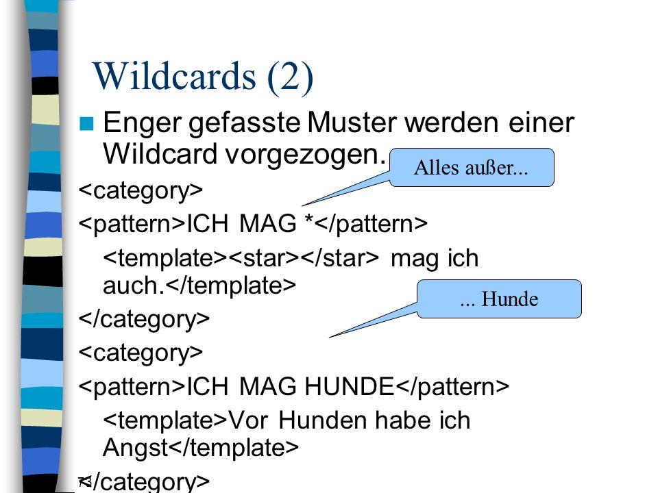 Wildcards (2) Enger gefasste Muster werden einer Wildcard vorgezogen.