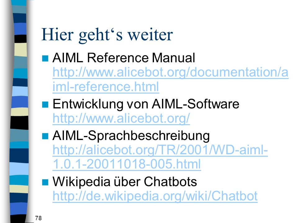 Hier geht's weiter AIML Reference Manual http://www.alicebot.org/documentation/aiml-reference.html.