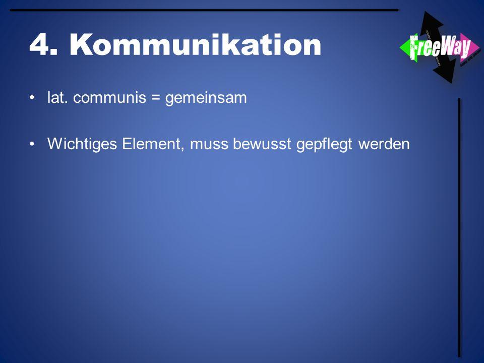 4. Kommunikation lat. communis = gemeinsam