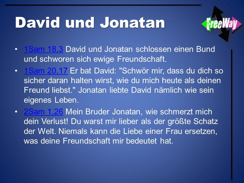 David und Jonatan 1Sam 18,3 David und Jonatan schlossen einen Bund und schworen sich ewige Freundschaft.