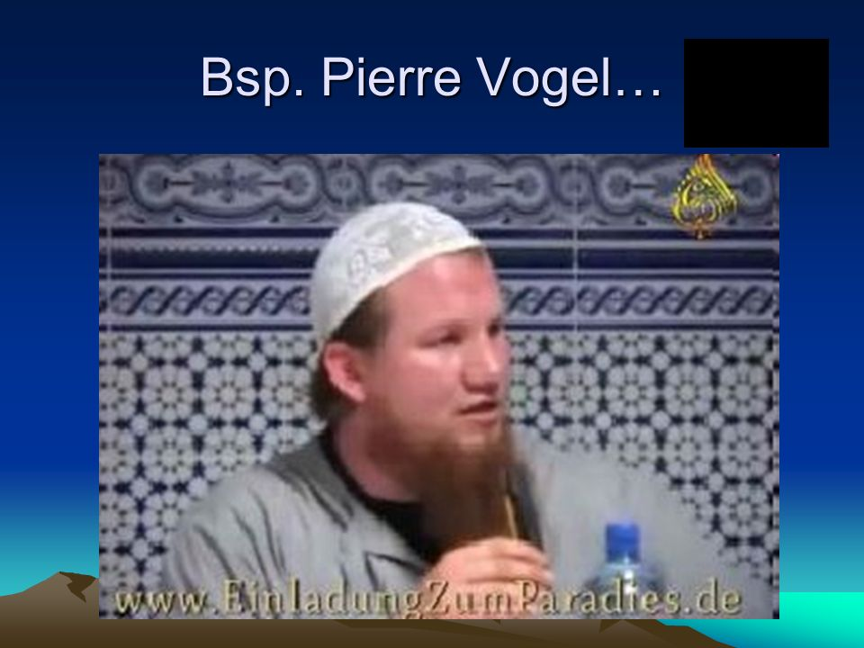 Bsp. Pierre Vogel…