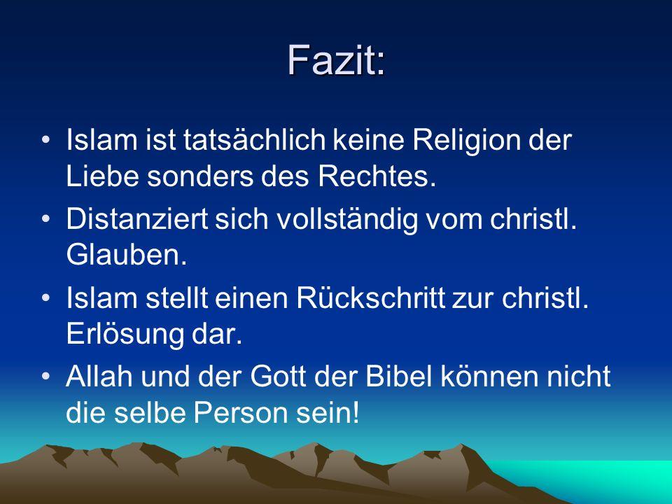 Fazit: Islam ist tatsächlich keine Religion der Liebe sonders des Rechtes. Distanziert sich vollständig vom christl. Glauben.