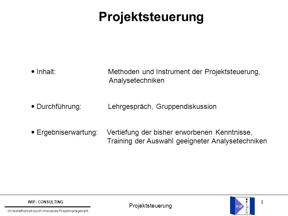 Projektsteuerung  Inhalt: Methoden und Instrument der Projektsteuerung, Analysetechniken.