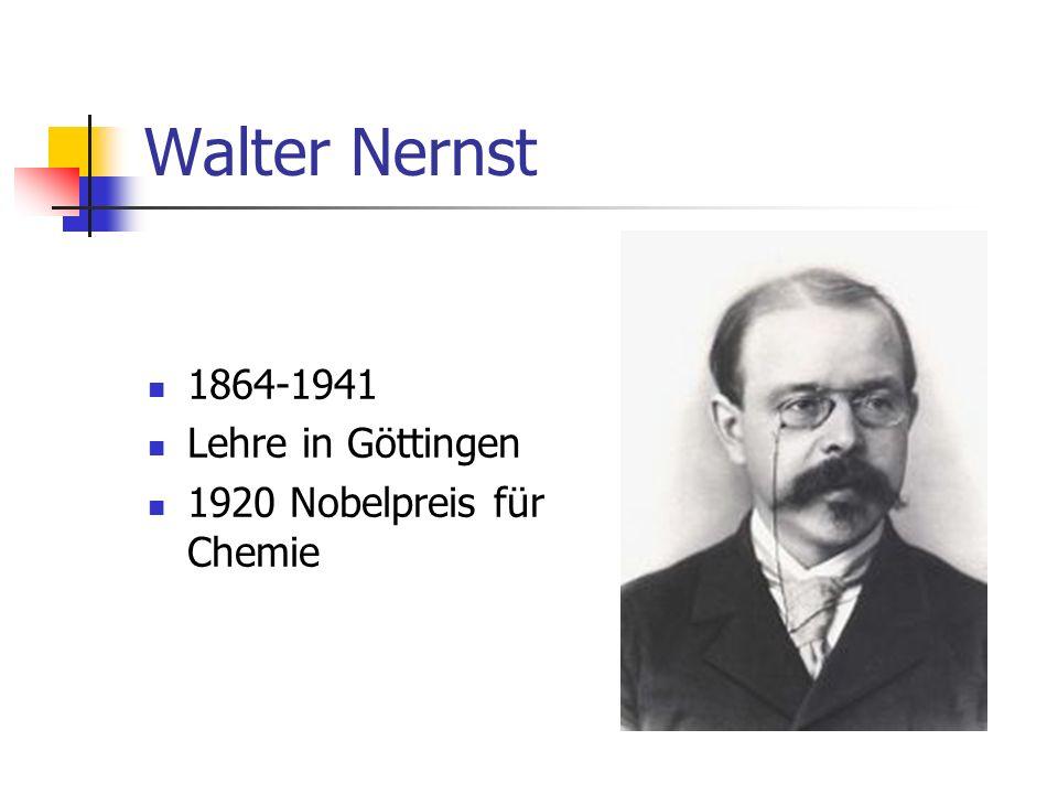 Walter Nernst 1864-1941 Lehre in Göttingen 1920 Nobelpreis für Chemie
