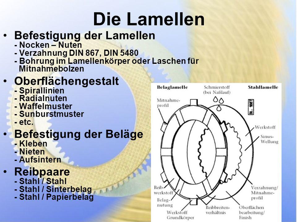 Die Lamellen Befestigung der Lamellen - Nocken – Nuten - Verzahnung DIN 867, DIN 5480 - Bohrung im Lamellenkörper oder Laschen für Mitnahmebolzen.