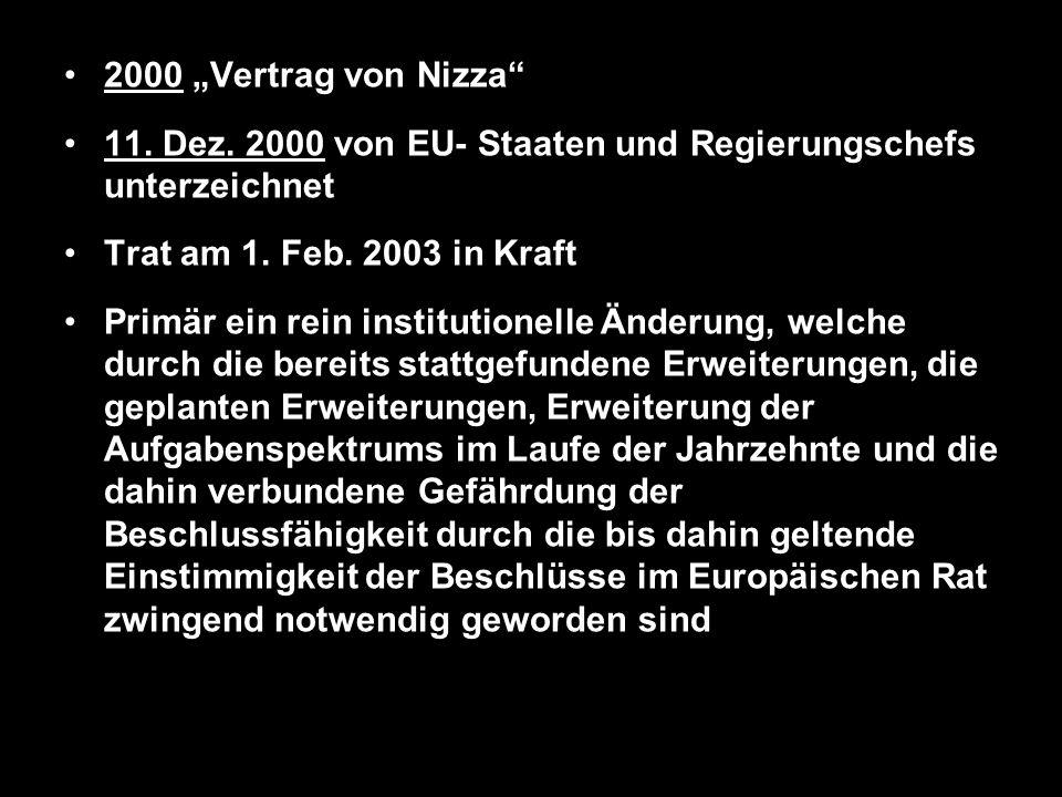 """2000 """"Vertrag von Nizza 11. Dez. 2000 von EU- Staaten und Regierungschefs unterzeichnet. Trat am 1. Feb. 2003 in Kraft."""