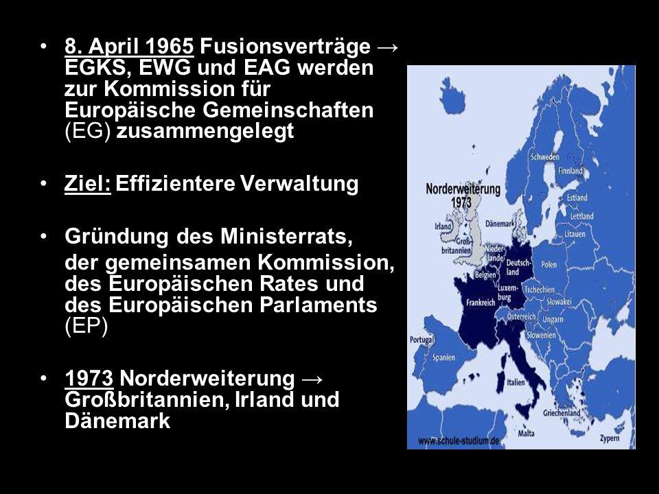 8. April 1965 Fusionsverträge → EGKS, EWG und EAG werden zur Kommission für Europäische Gemeinschaften (EG) zusammengelegt