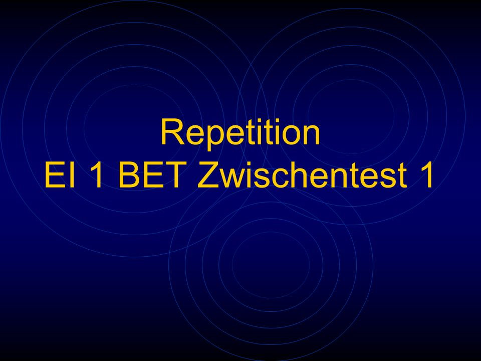 Repetition EI 1 BET Zwischentest 1