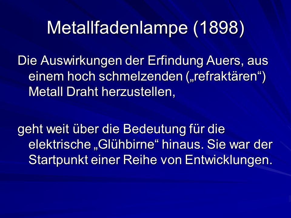 """Metallfadenlampe (1898) Die Auswirkungen der Erfindung Auers, aus einem hoch schmelzenden (""""refraktären ) Metall Draht herzustellen,"""