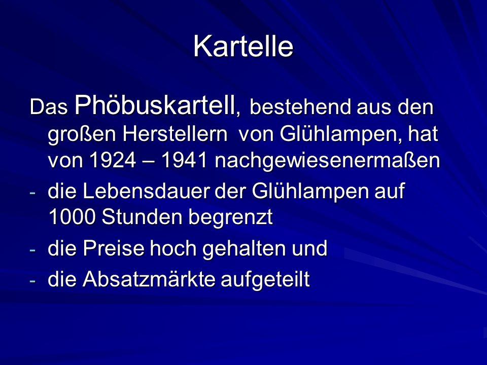 Kartelle Das Phöbuskartell, bestehend aus den großen Herstellern von Glühlampen, hat von 1924 – 1941 nachgewiesenermaßen.