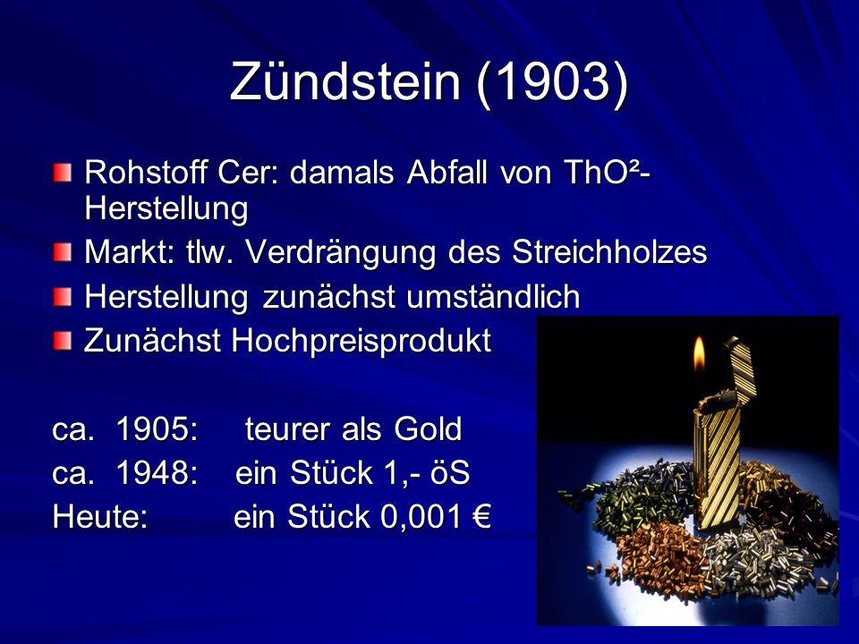 Zündstein (1903) Rohstoff Cer: damals Abfall von ThO²-Herstellung