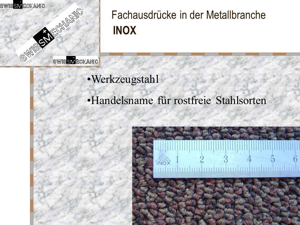 INOX Werkzeugstahl Handelsname für rostfreie Stahlsorten