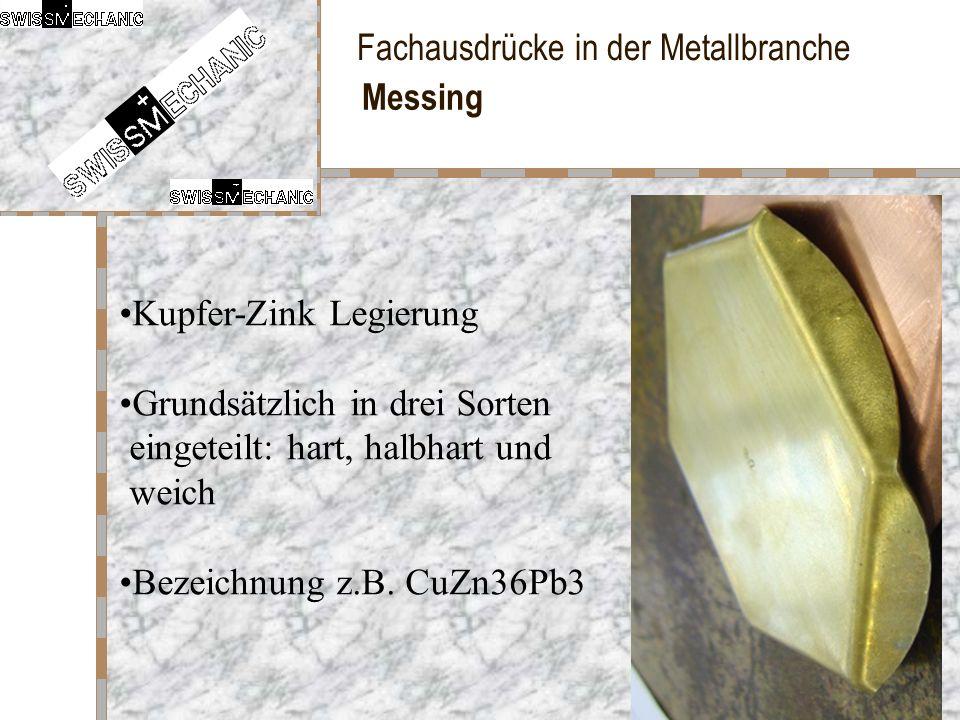 Messing Kupfer-Zink Legierung. Grundsätzlich in drei Sorten eingeteilt: hart, halbhart und weich.