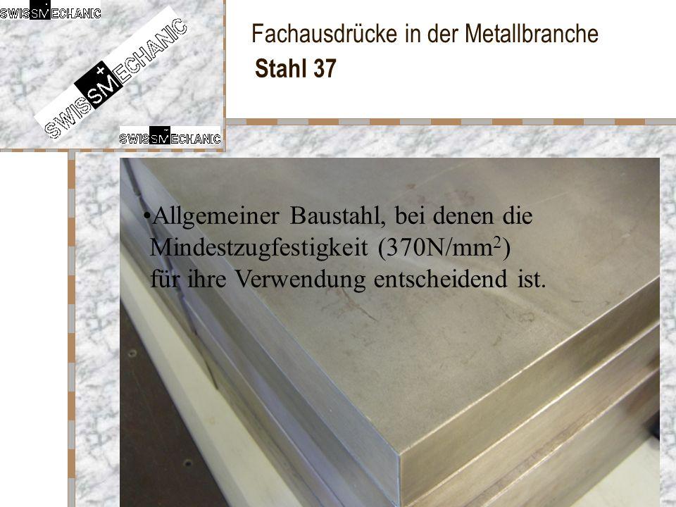 Stahl 37 Allgemeiner Baustahl, bei denen die Mindestzugfestigkeit (370N/mm2) für ihre Verwendung entscheidend ist.