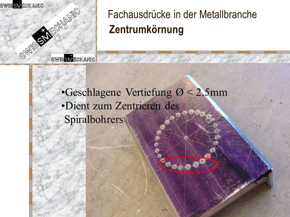 Zentrumkörnung Geschlagene Vertiefung Ø < 2.5mm Dient zum Zentrieren des Spiralbohrers