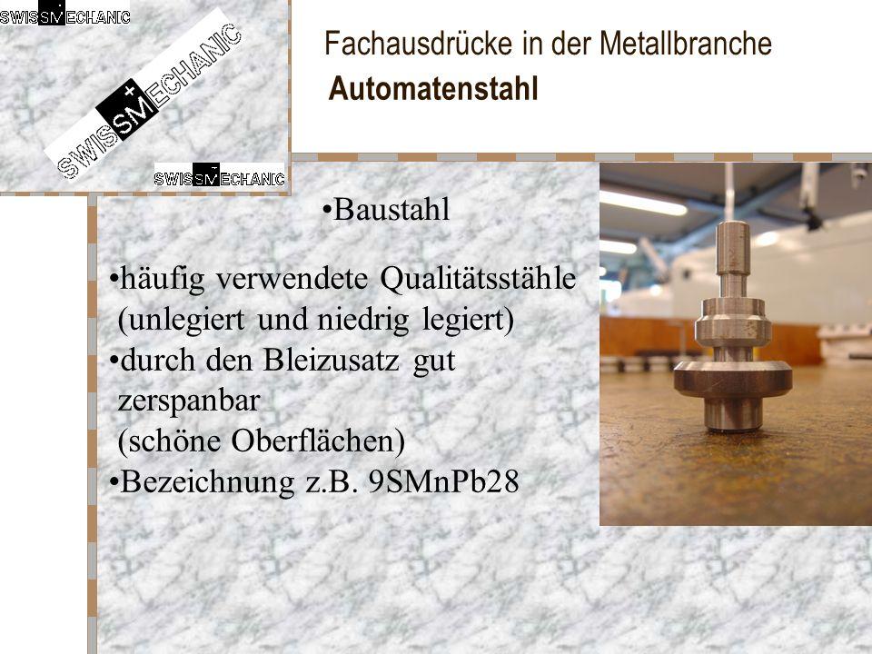 Automatenstahl Baustahl. häufig verwendete Qualitätsstähle (unlegiert und niedrig legiert) durch den Bleizusatz gut zerspanbar (schöne Oberflächen)