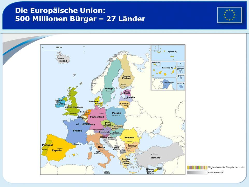 Die Europäische Union: 500 Millionen Bürger – 27 Länder