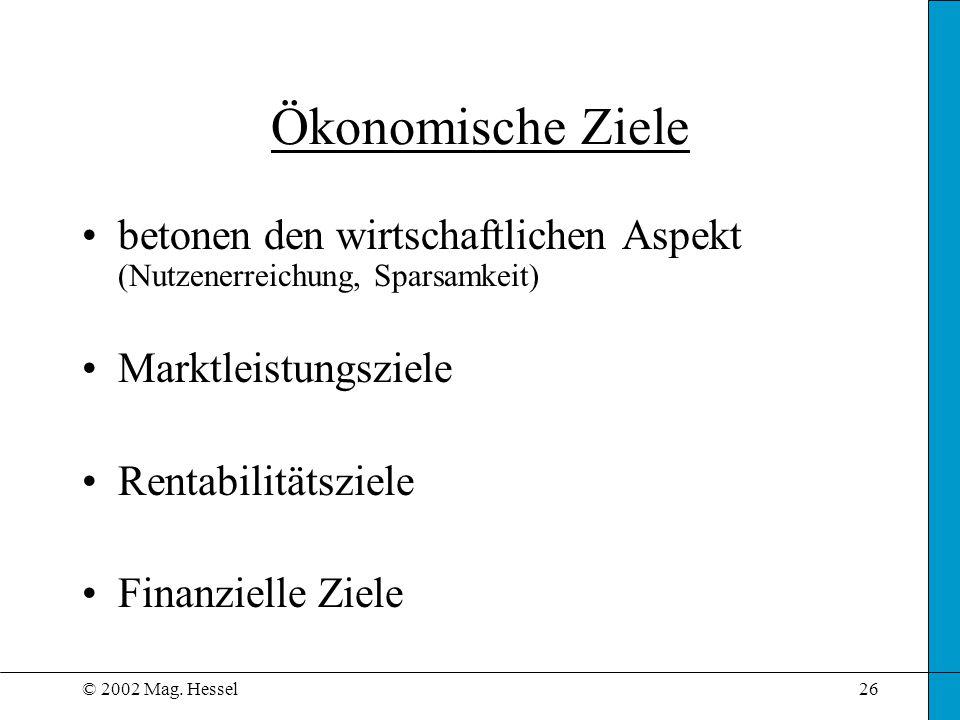 Ökonomische Zielebetonen den wirtschaftlichen Aspekt (Nutzenerreichung, Sparsamkeit) Marktleistungsziele.