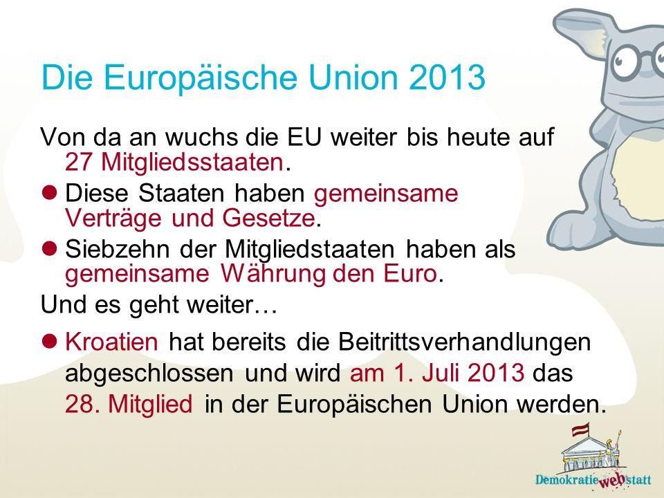 Die Europäische Union 2013Von da an wuchs die EU weiter bis heute auf 27 Mitgliedsstaaten. Diese Staaten haben gemeinsame Verträge und Gesetze.
