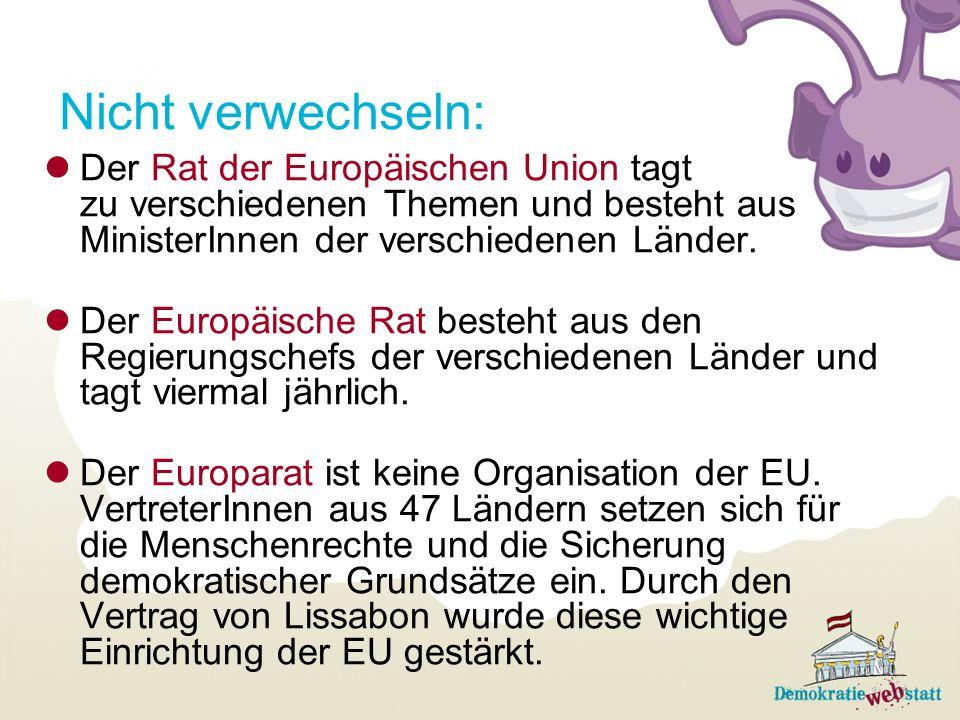 Nicht verwechseln:Der Rat der Europäischen Union tagt zu verschiedenen Themen und besteht aus MinisterInnen der verschiedenen Länder.