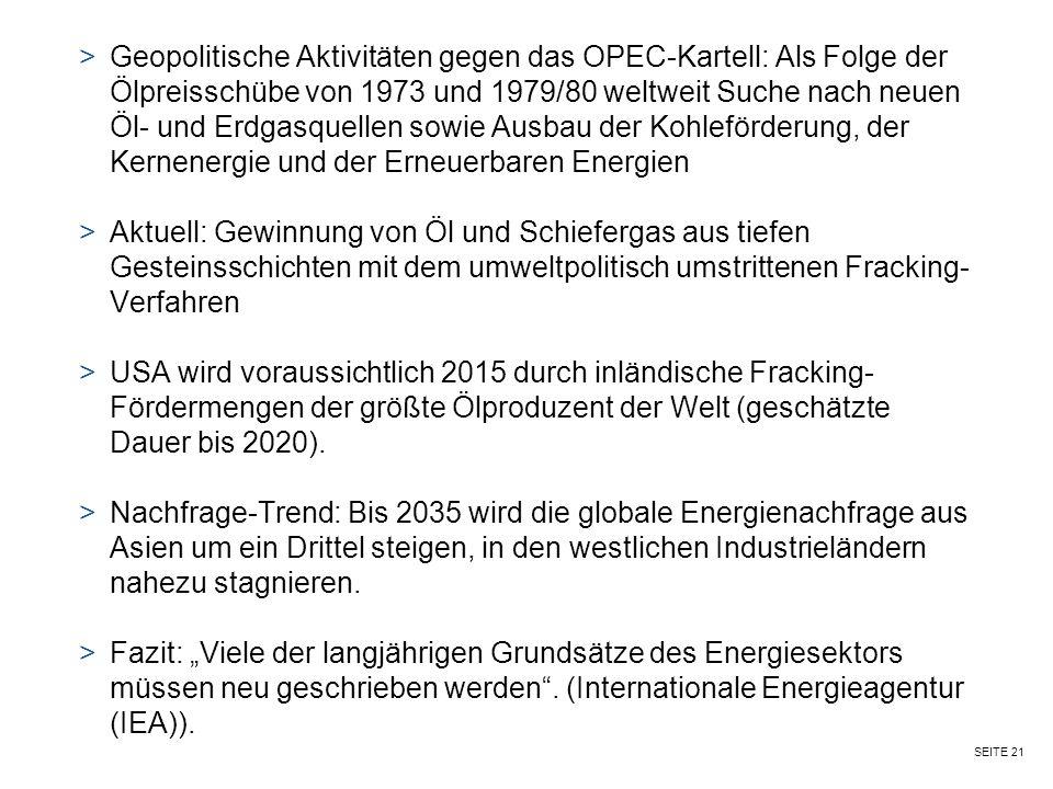 Geopolitische Aktivitäten gegen das OPEC-Kartell: Als Folge der Ölpreisschübe von 1973 und 1979/80 weltweit Suche nach neuen Öl- und Erdgasquellen sowie Ausbau der Kohleförderung, der Kernenergie und der Erneuerbaren Energien