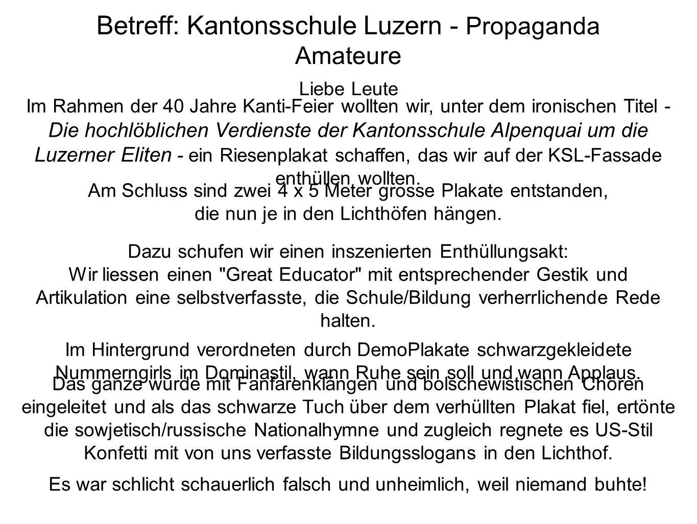 Betreff: Kantonsschule Luzern - Propaganda Amateure Liebe Leute