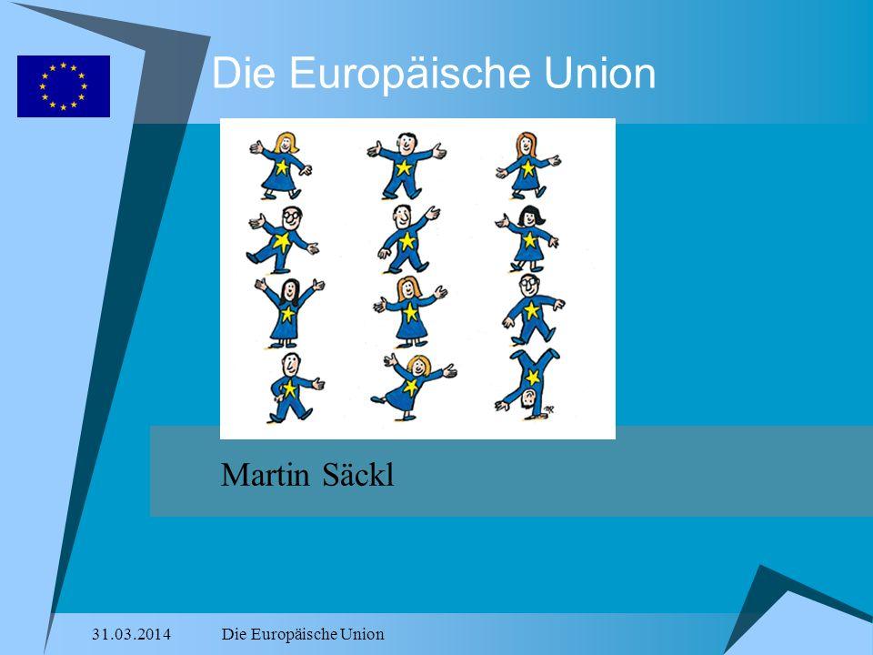 Die Europäische Union Martin Säckl 28.03.2017 Die Europäische Union
