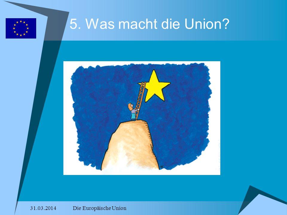 5. Was macht die Union 28.03.2017 Die Europäische Union