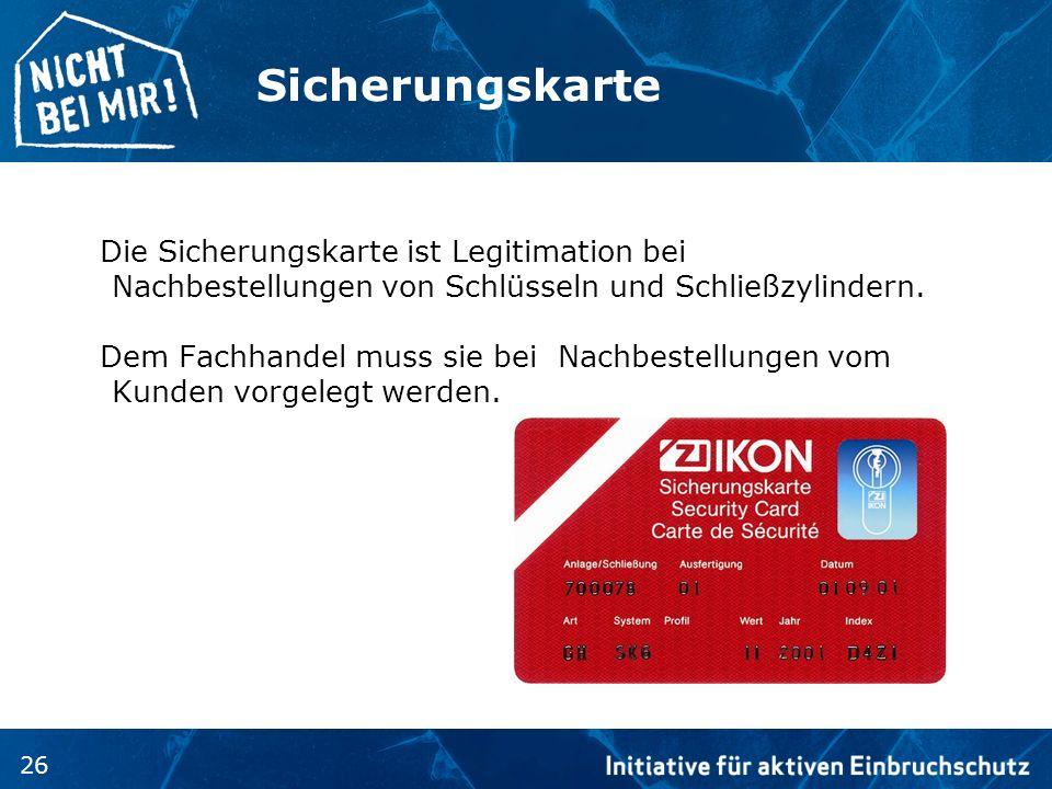 Sicherungskarte Die Sicherungskarte ist Legitimation bei Nachbestellungen von Schlüsseln und Schließzylindern.