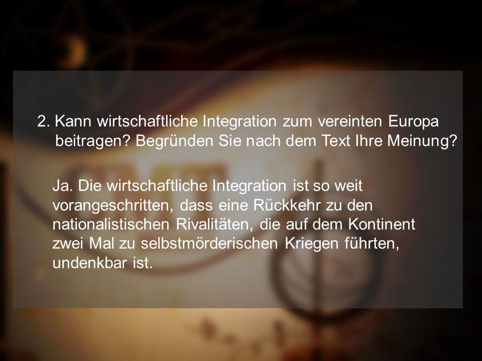 2. Kann wirtschaftliche Integration zum vereinten Europa beitragen