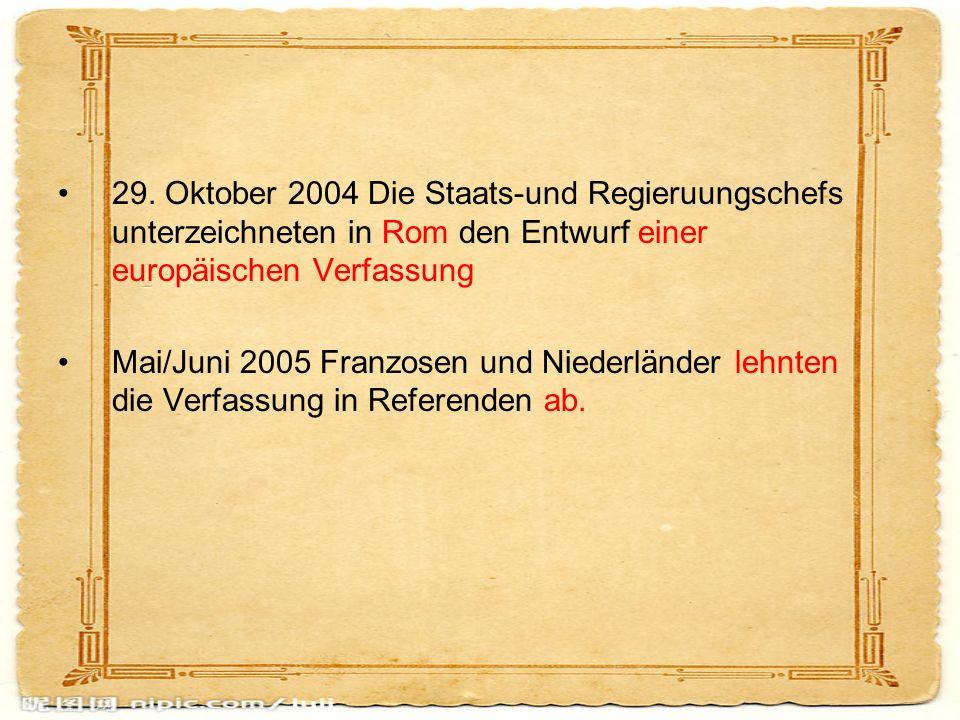 29. Oktober 2004 Die Staats-und Regieruungschefs unterzeichneten in Rom den Entwurf einer europäischen Verfassung