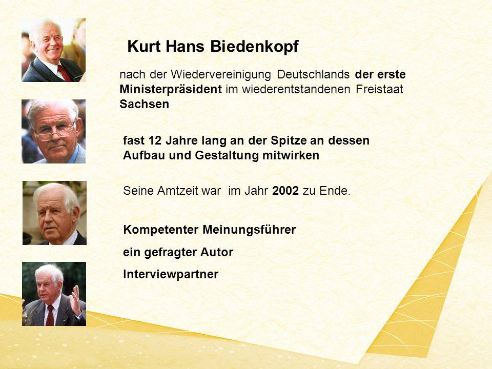 Kurt Hans Biedenkopf nach der Wiedervereinigung Deutschlands der erste Ministerpräsident im wiederentstandenen Freistaat Sachsen.