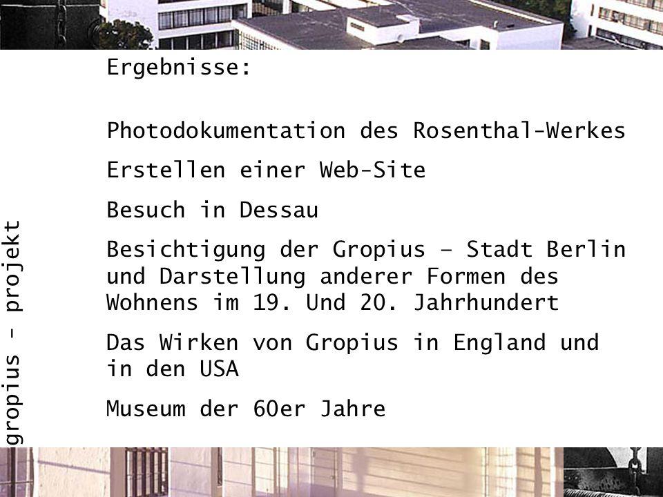 Ergebnisse: Photodokumentation des Rosenthal-Werkes. Erstellen einer Web-Site. Besuch in Dessau.