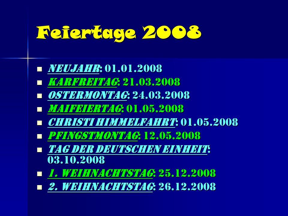 Feiertage 2008 Neujahr: 01.01.2008 Karfreitag: 21.03.2008