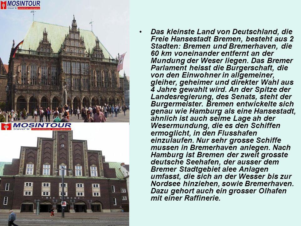 Das kleinste Land von Deutschland, die Freie Hansestadt Bremen, besteht aus 2 Stadten: Bremen und Bremerhaven, die 60 km voneinander entfernt an der Mundung der Weser liegen.