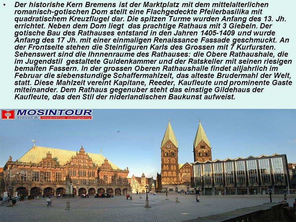 Der historishe Kern Bremens ist der Marktplatz mit dem mittelalterlichen romanisch-gotischen Dom stellt eine Flachgedeckte Pfeilerbasilika mit quadratischem Kreuzflugel dar.