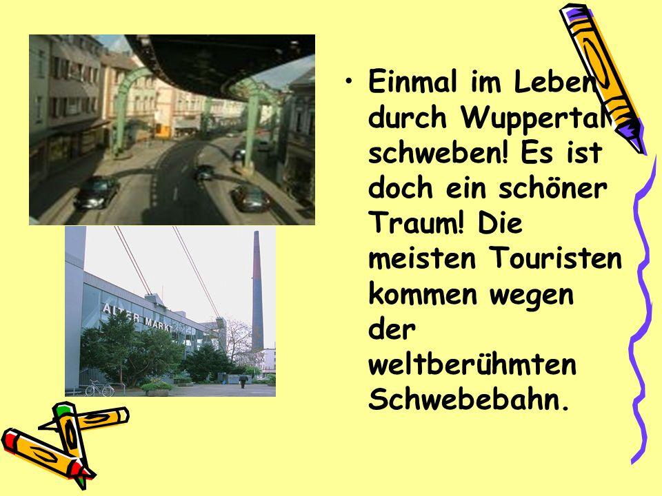 Einmal im Leben durch Wuppertal schweben. Es ist doch ein schöner Traum.