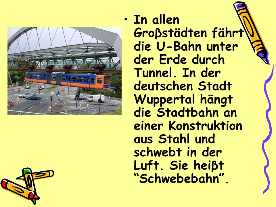 In allen Groβstädten fährt die U-Bahn unter der Erde durch Tunnel