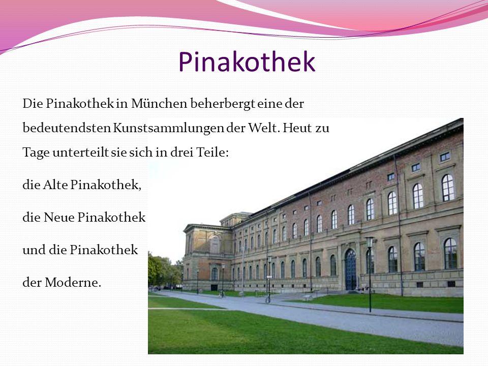 Pinakothek Die Pinakothek in München beherbergt eine der bedeutendsten Kunstsammlungen der Welt. Heut zu Tage unterteilt sie sich in drei Teile: